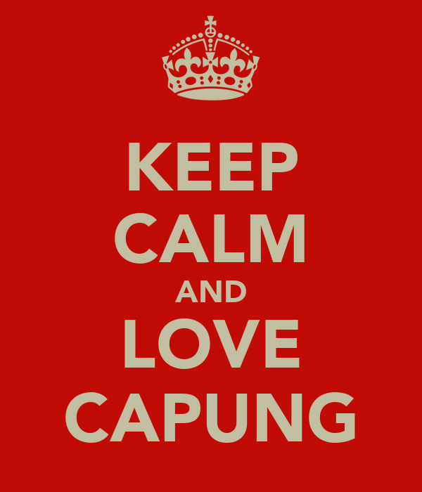 KEEP CALM AND LOVE CAPUNG