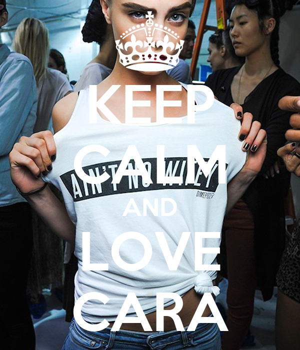 KEEP CALM AND LOVE CARA