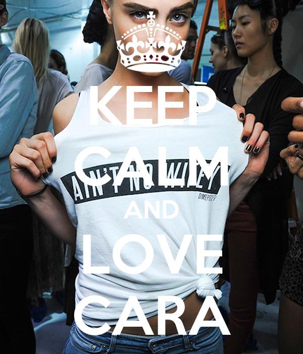 KEEP CALM AND LOVE CARA
