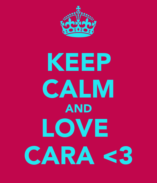 KEEP CALM AND LOVE  CARA <3