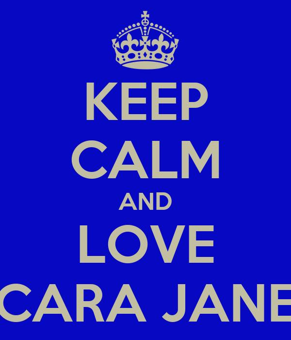KEEP CALM AND LOVE CARA JANE