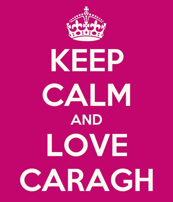 KEEP CALM AND LOVE CARAGH
