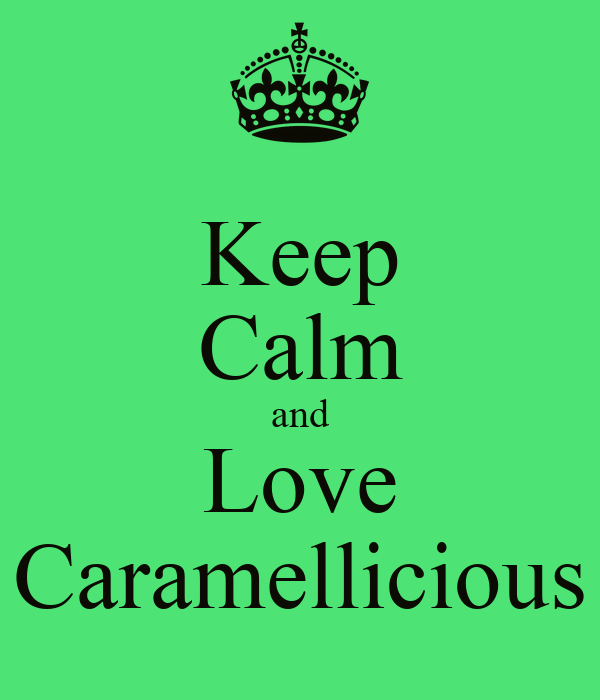 Keep Calm and Love Caramellicious