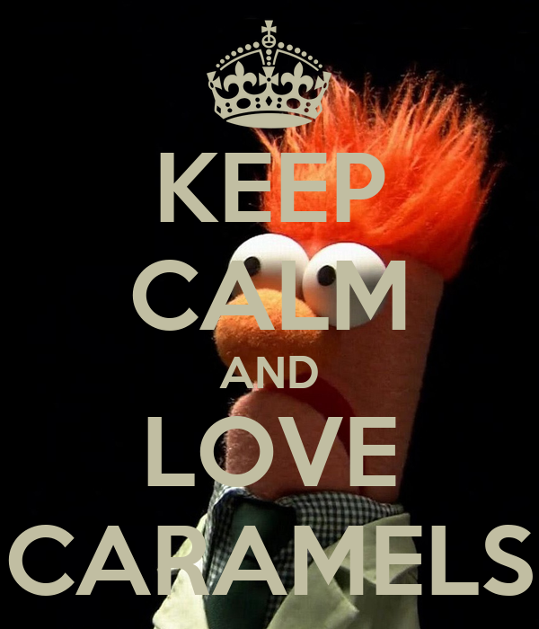 KEEP CALM AND LOVE CARAMELS