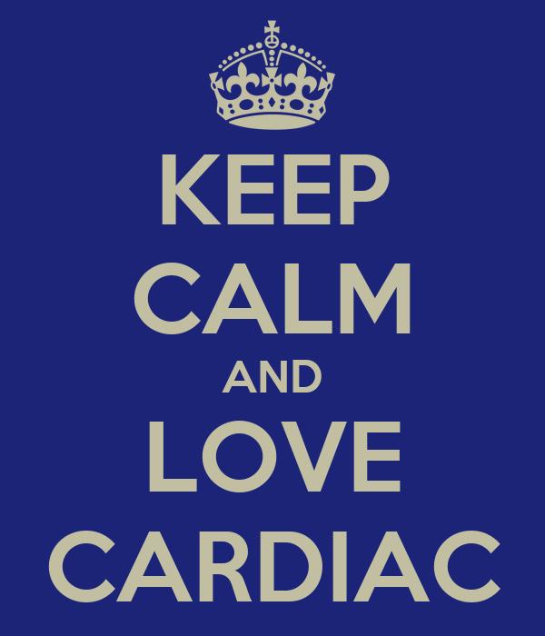 KEEP CALM AND LOVE CARDIAC