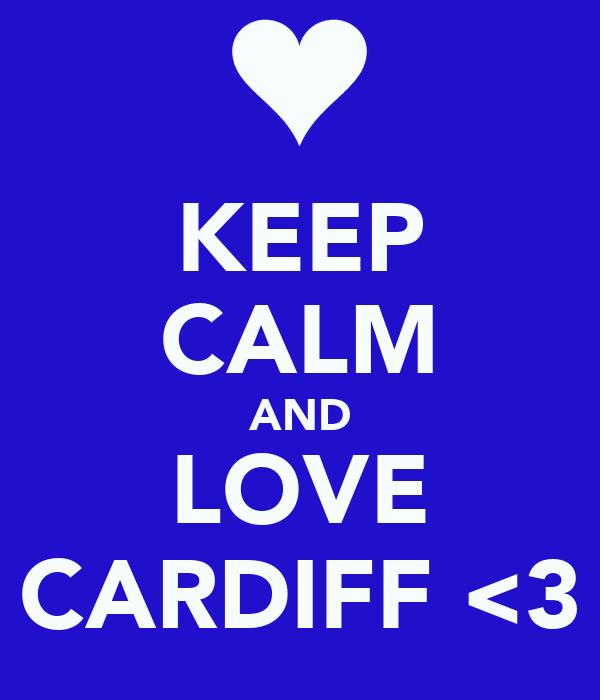 KEEP CALM AND LOVE CARDIFF <3