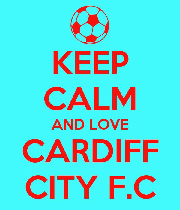 KEEP CALM AND LOVE CARDIFF CITY F.C