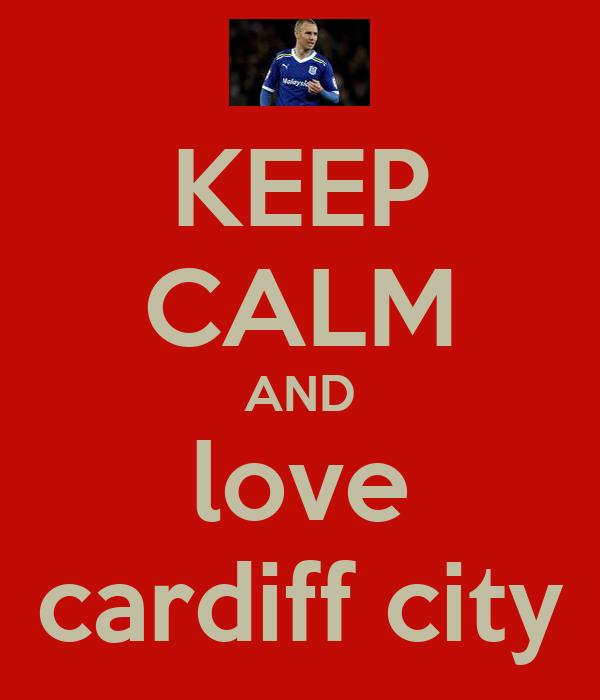 KEEP CALM AND love cardiff city