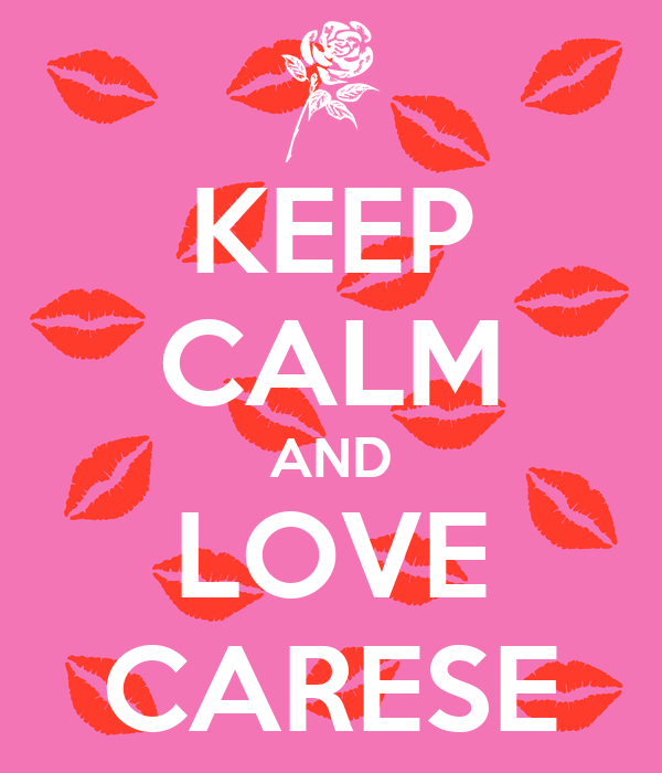 KEEP CALM AND LOVE CARESE