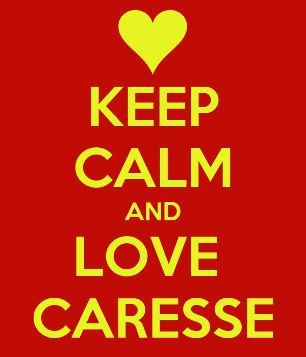 KEEP CALM AND LOVE  CARESSE
