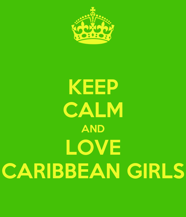 KEEP CALM AND LOVE CARIBBEAN GIRLS