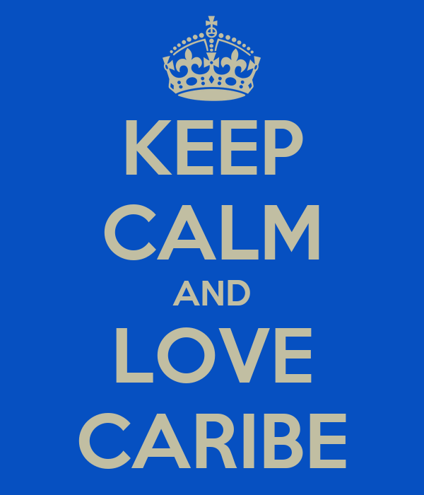 KEEP CALM AND LOVE CARIBE