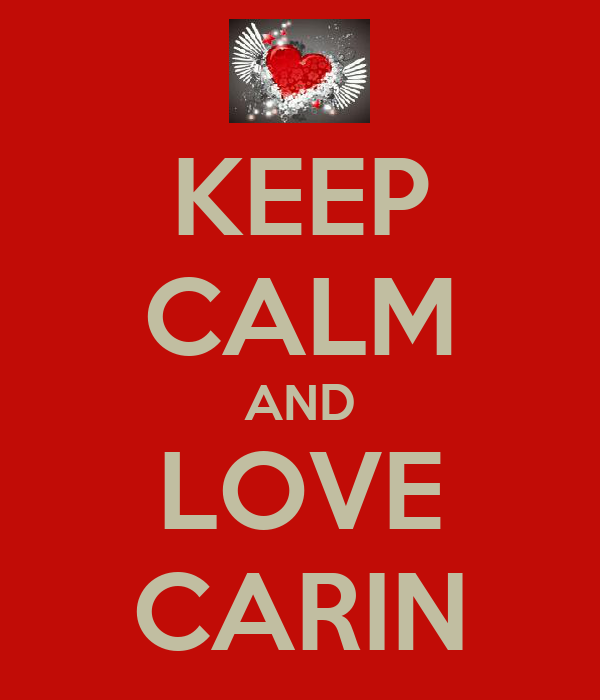 KEEP CALM AND LOVE CARIN