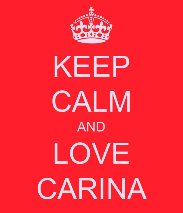 KEEP CALM AND LOVE CARINA
