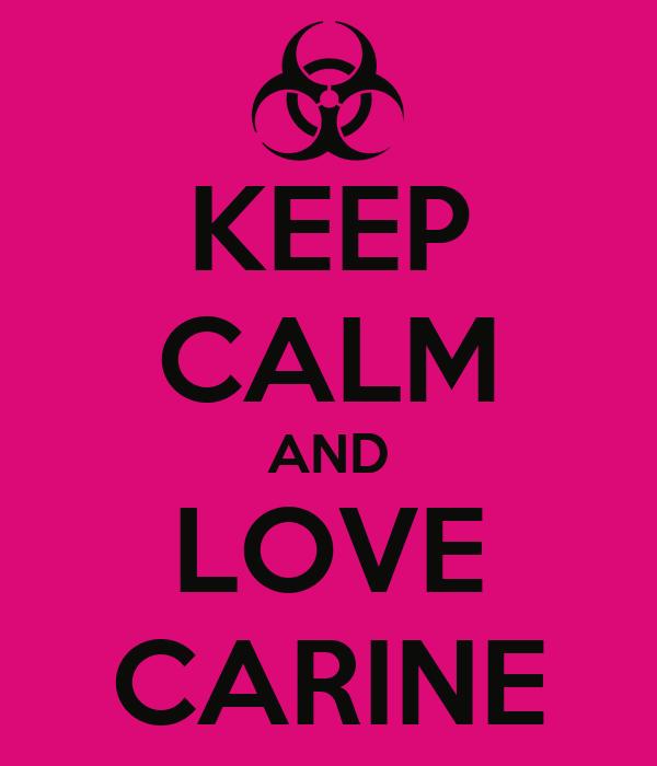 KEEP CALM AND LOVE CARINE