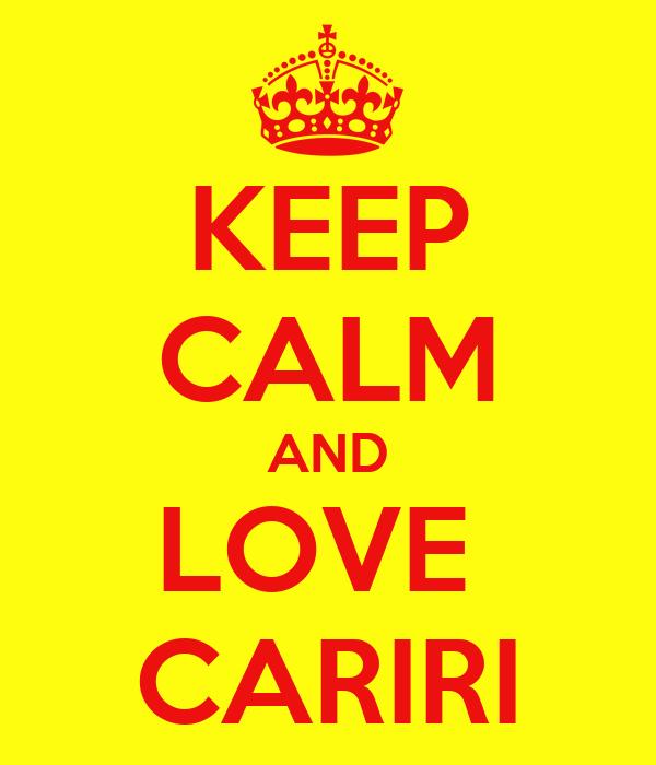 KEEP CALM AND LOVE  CARIRI