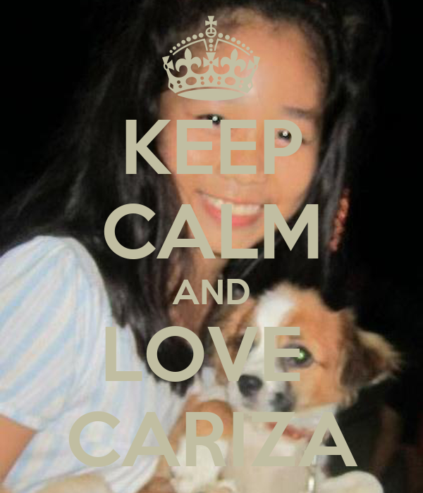 KEEP CALM AND LOVE  CARIZA