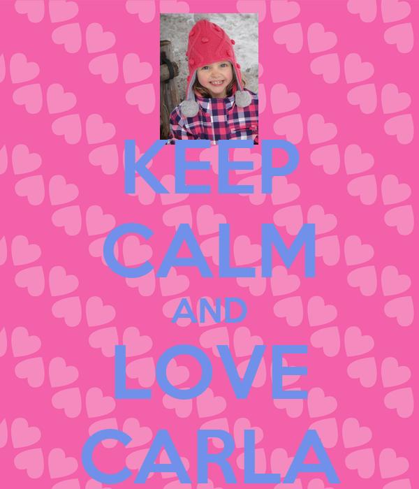 KEEP CALM AND LOVE CARLA