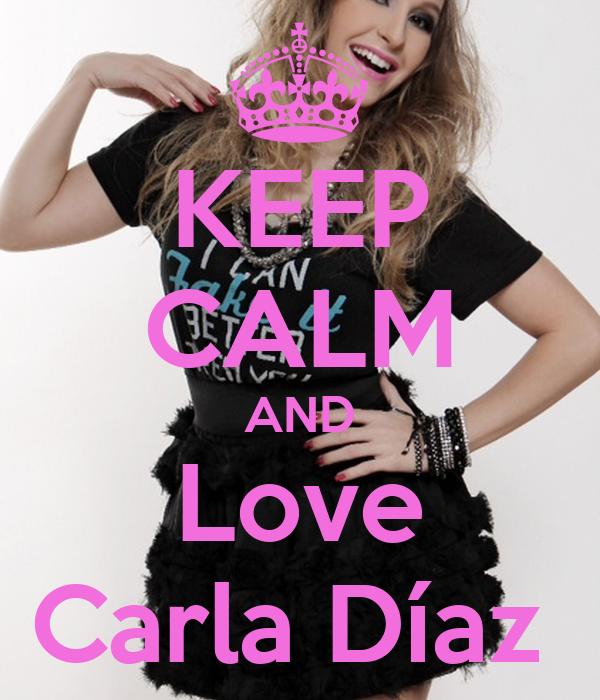 KEEP CALM AND Love Carla Díaz