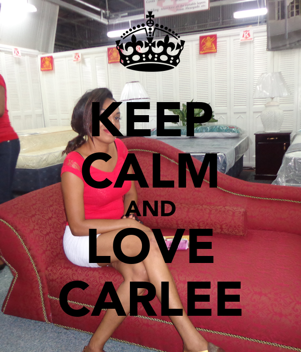 KEEP CALM AND LOVE ♥CARLEE♥