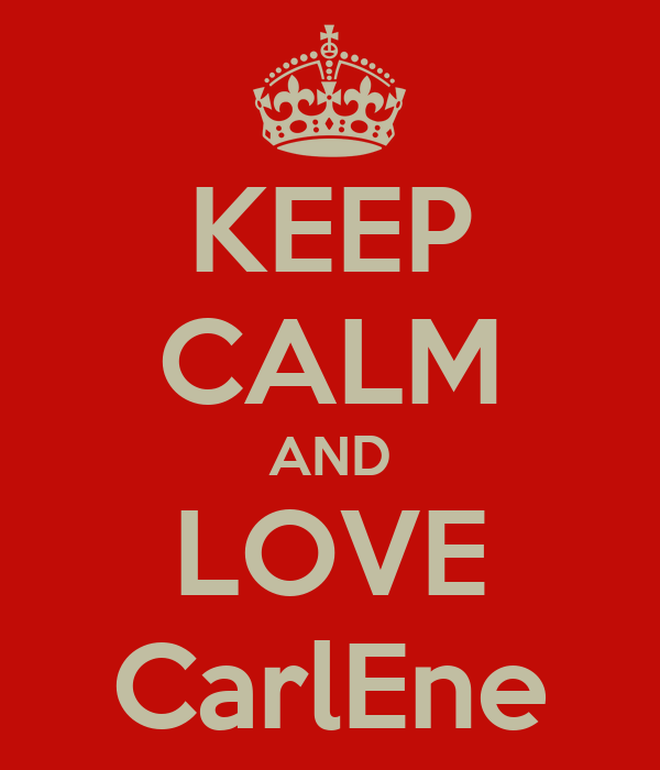 KEEP CALM AND LOVE CarlEne