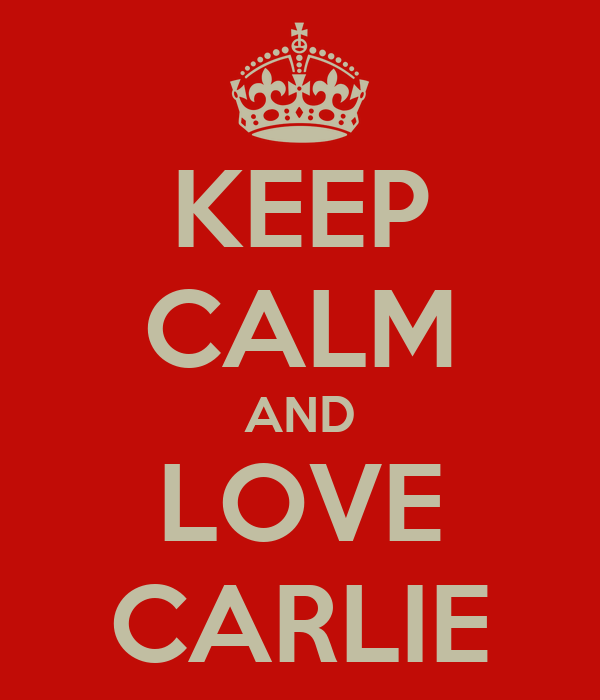 KEEP CALM AND LOVE CARLIE
