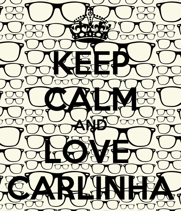 KEEP CALM AND LOVE  CARLINHA