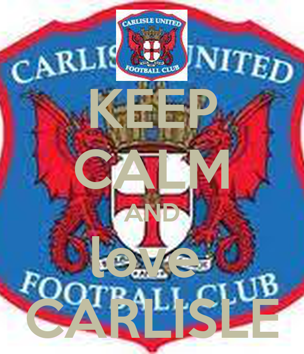 KEEP CALM AND love  CARLISLE