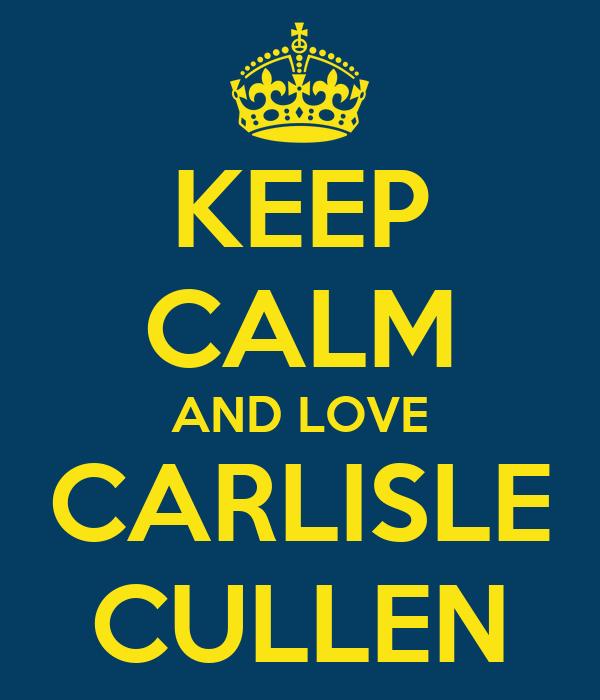 KEEP CALM AND LOVE CARLISLE CULLEN