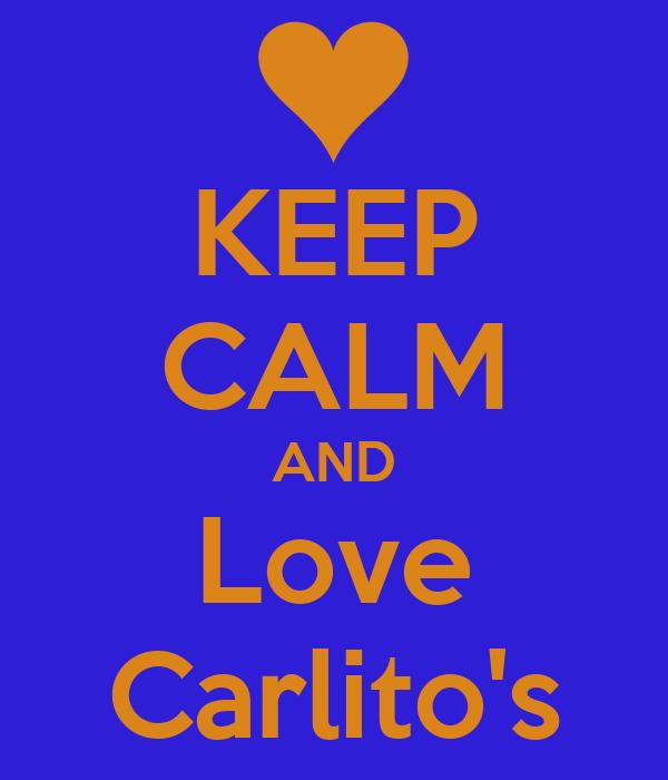 KEEP CALM AND Love Carlito's