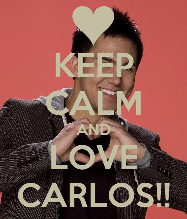 KEEP CALM AND LOVE CARLOS!!