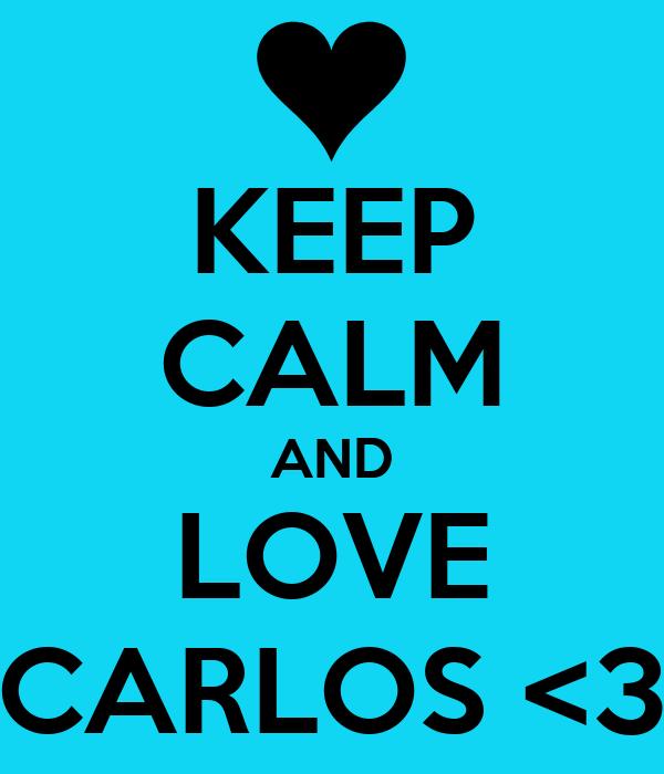 KEEP CALM AND LOVE CARLOS <3