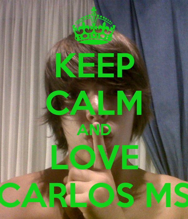 KEEP CALM AND LOVE CARLOS MS