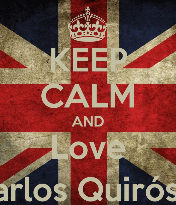 KEEP CALM AND Love Carlos Quirós :)
