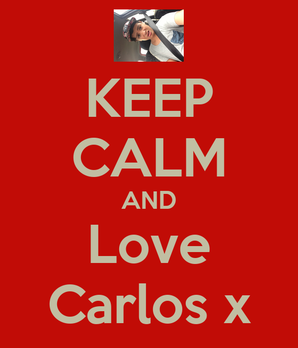 KEEP CALM AND Love Carlos x
