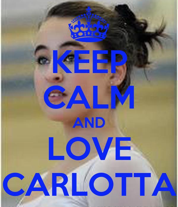 KEEP CALM AND LOVE CARLOTTA