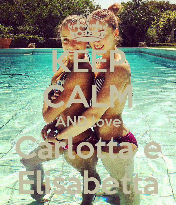 KEEP CALM AND love Carlotta e Elisabetta