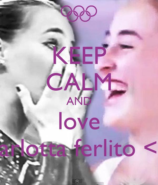 KEEP CALM AND love carlotta ferlito <3