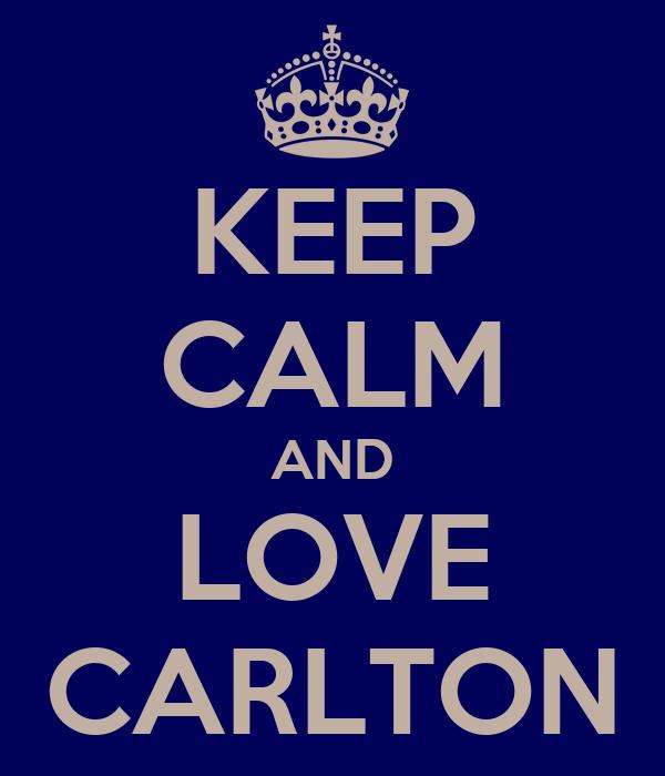 KEEP CALM AND LOVE CARLTON