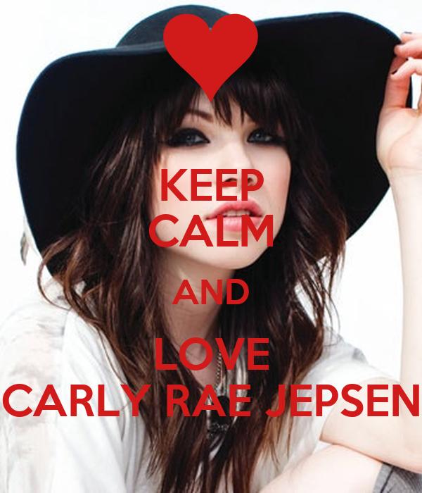 KEEP CALM AND LOVE CARLY RAE JEPSEN