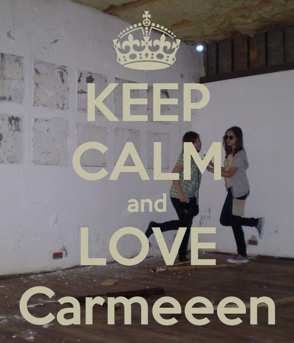 KEEP CALM and LOVE Carmeeen