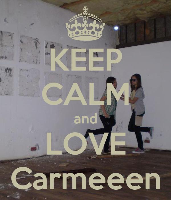 KEEP CALM and LOVE Carmeeen