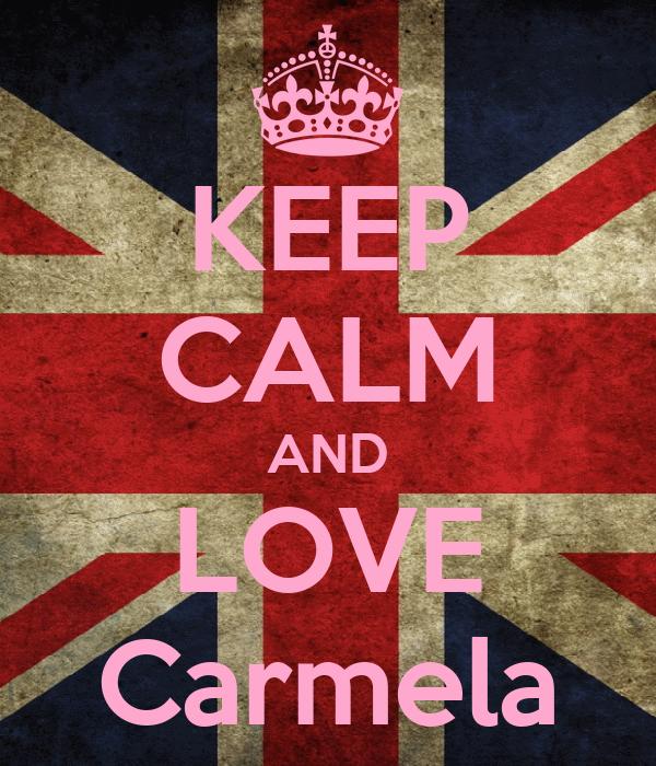 KEEP CALM AND LOVE Carmela