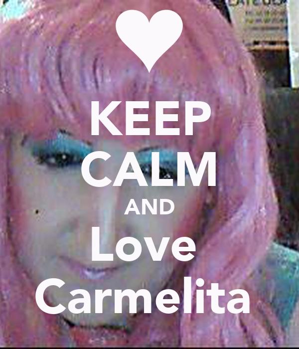 KEEP CALM AND Love  Carmelita