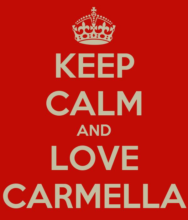 KEEP CALM AND LOVE CARMELLA