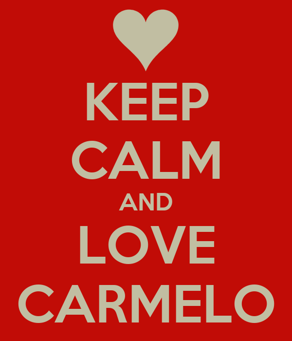 KEEP CALM AND LOVE CARMELO