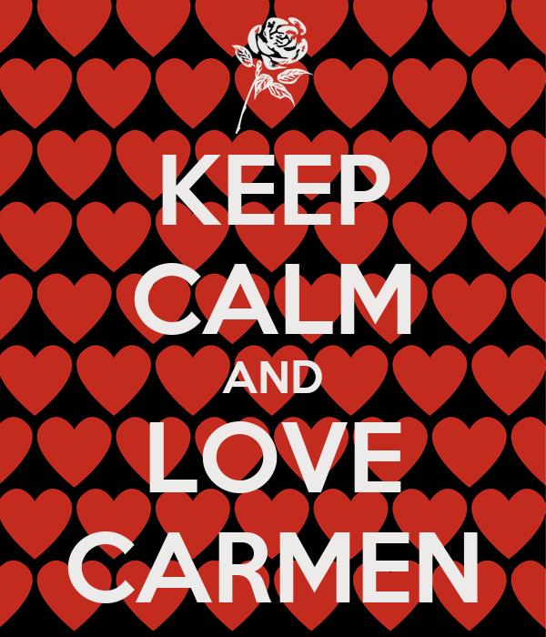 KEEP CALM AND LOVE CARMEN