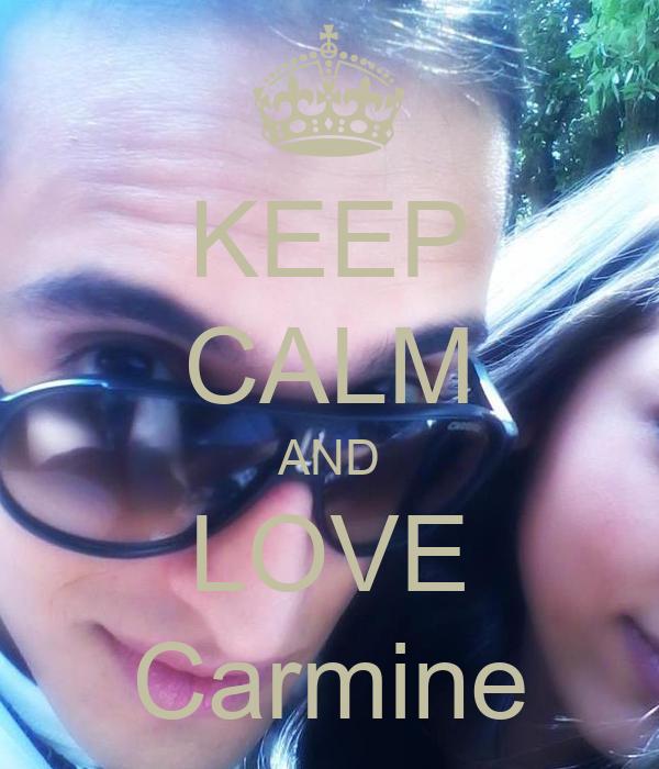 KEEP CALM AND LOVE Carmine