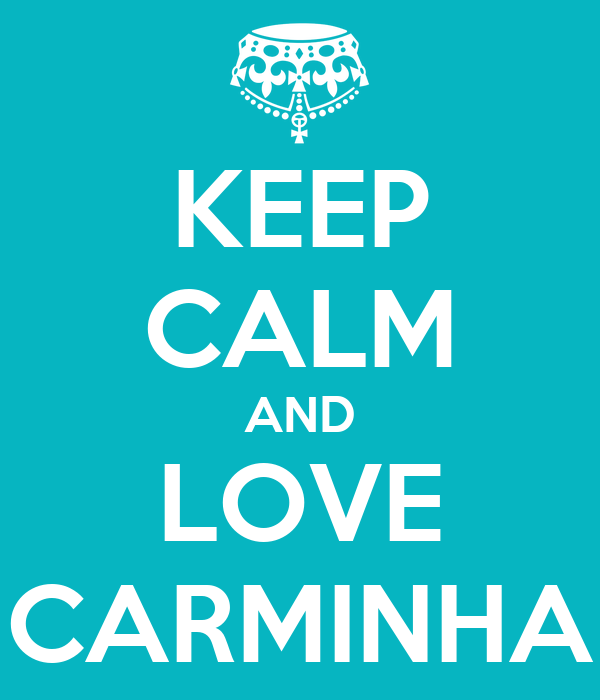 KEEP CALM AND LOVE CARMINHA