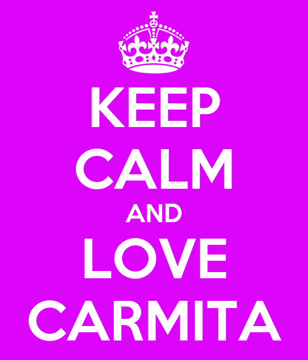 KEEP CALM AND LOVE CARMITA